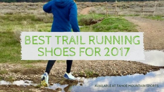 Best Trail Running Shoes for 2017 | Tahoe Mountain Sports Blog